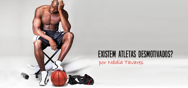 Existem atletas desmotivados?Atletas desmotivados, são atletas que ainda não descobriram o que os impulsiona.